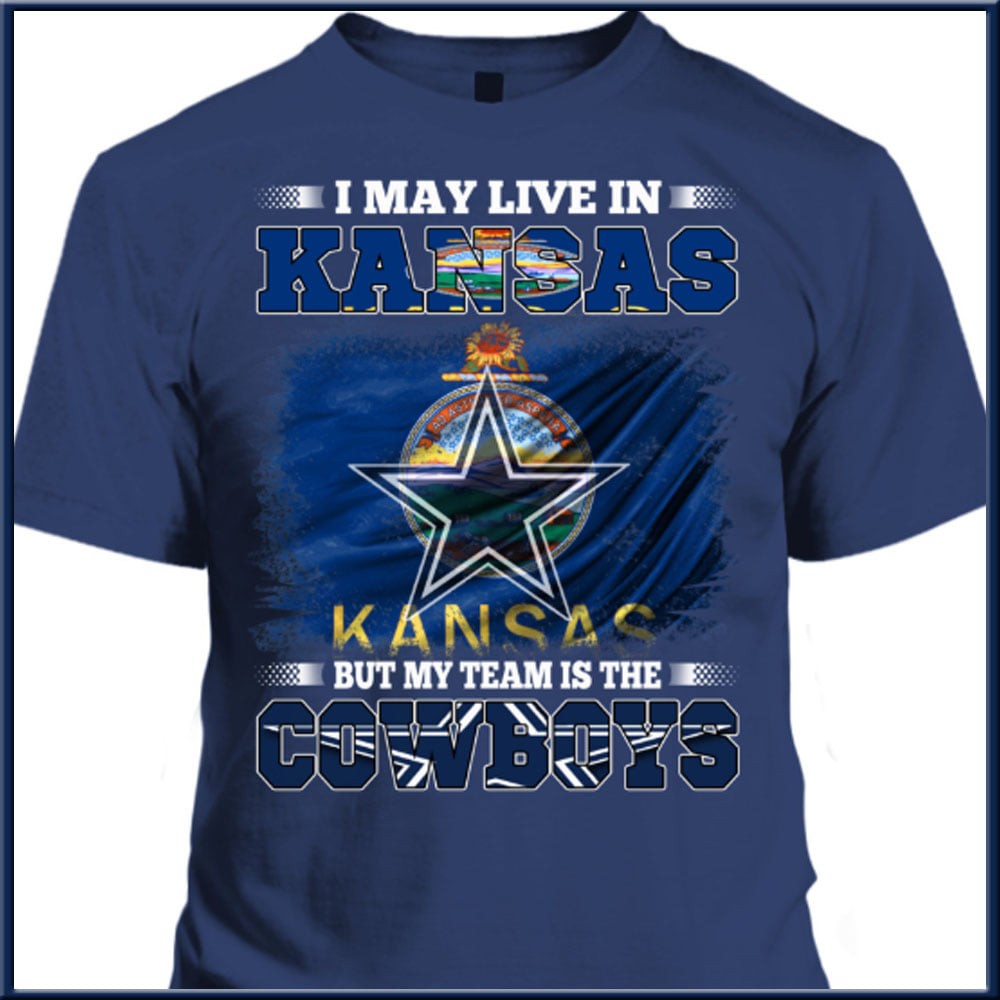 I May Live In Kansas But My Team Is The Cowboys Shirt