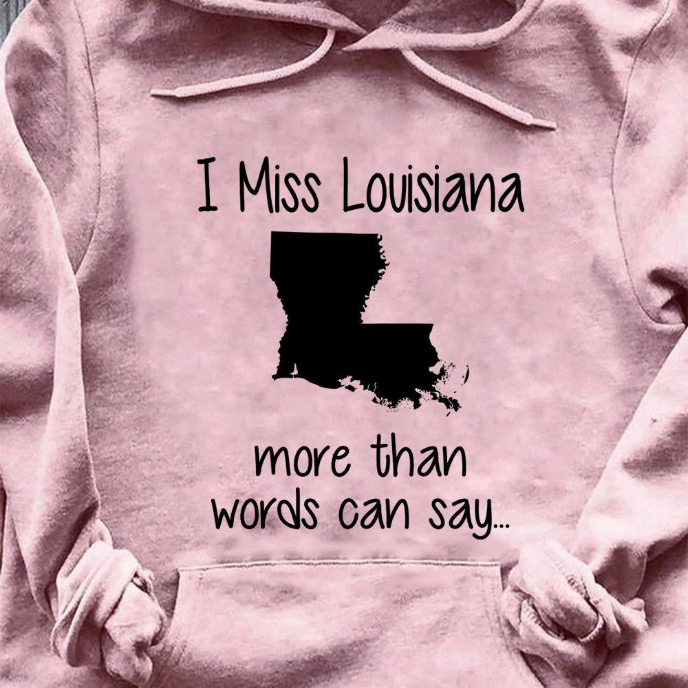 I Miss Louisiana More Than Words Can Say Shirt