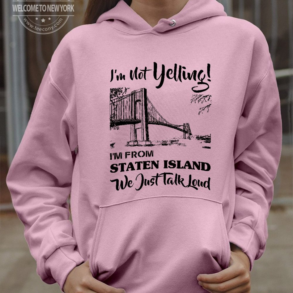 I'M NOT YELLING I'M FROM STATEN ISLAND Shirt