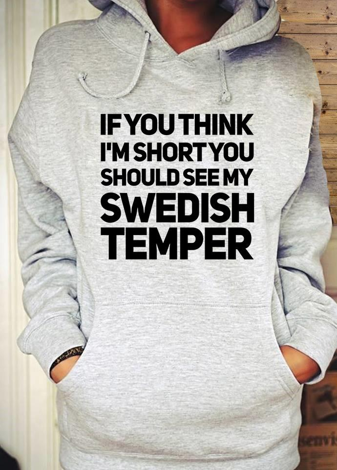 If You Think I'm Short You Should See My Swedish Temper Shirt