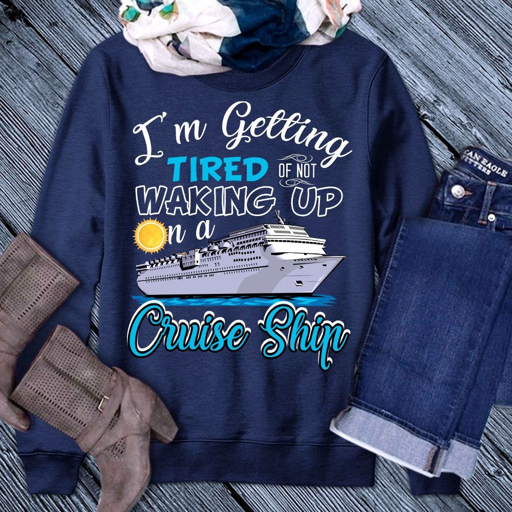 I'm Getting Tired Of Not Waking Up On a Cruise Ship Shirt