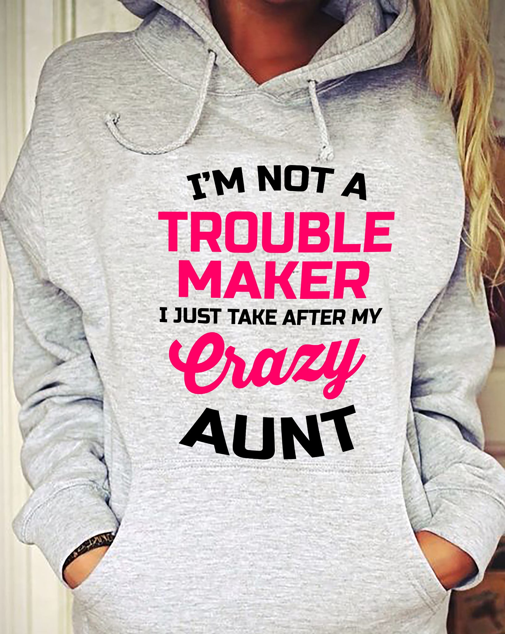 I'm Not A Trouble Maker I Just Take After My Crazy Aunt Shirt