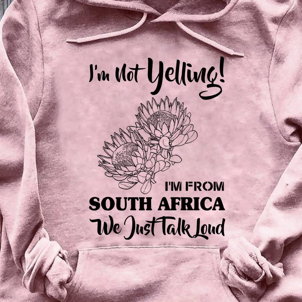 I'm Not Yelling I'm From South Africa We Just Talk Loud Shirt