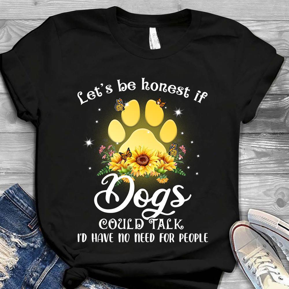 Let's Be Honest If Dogs Could Talk I'd No Need For People Shirt