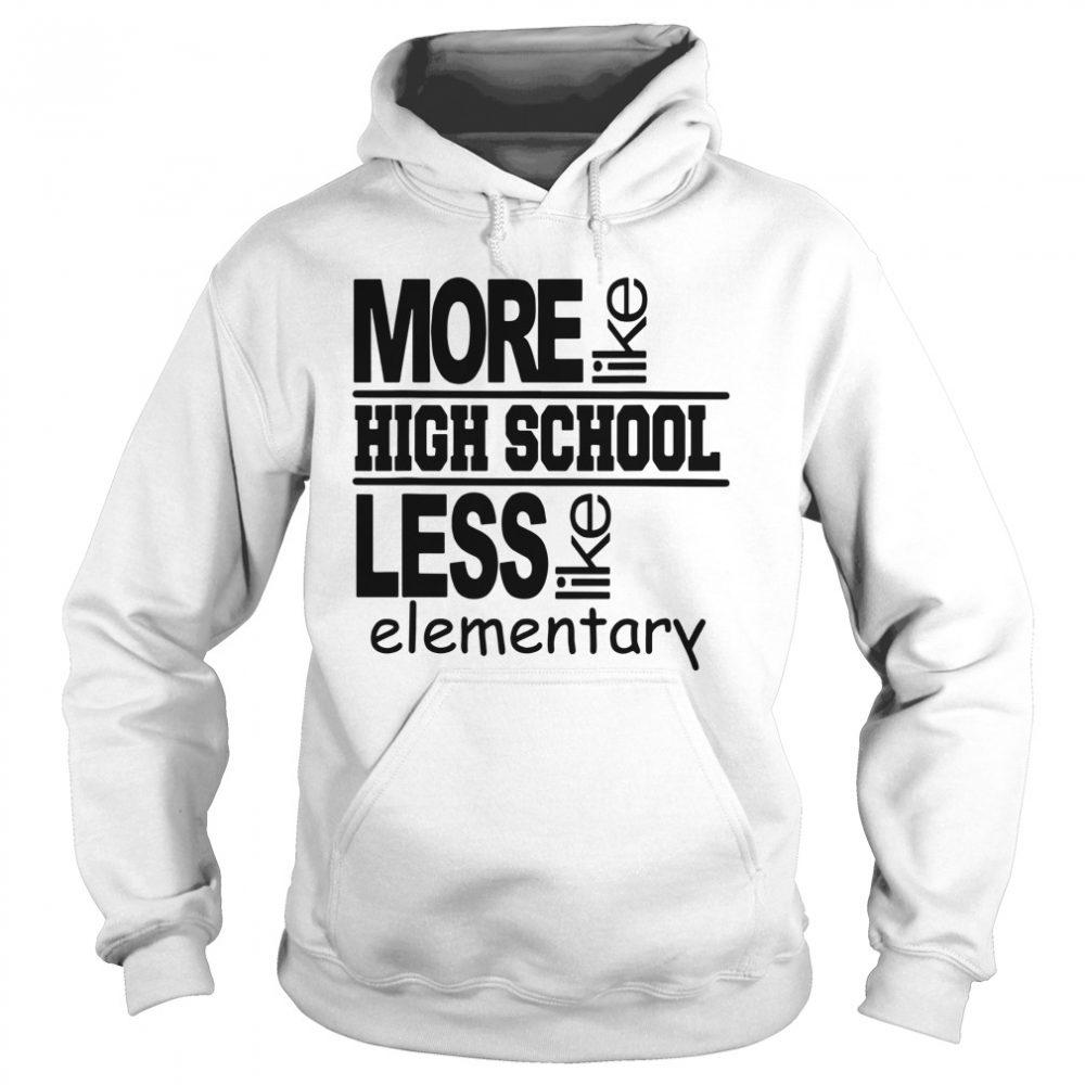 More Like High School Less Like Elementary Shirt