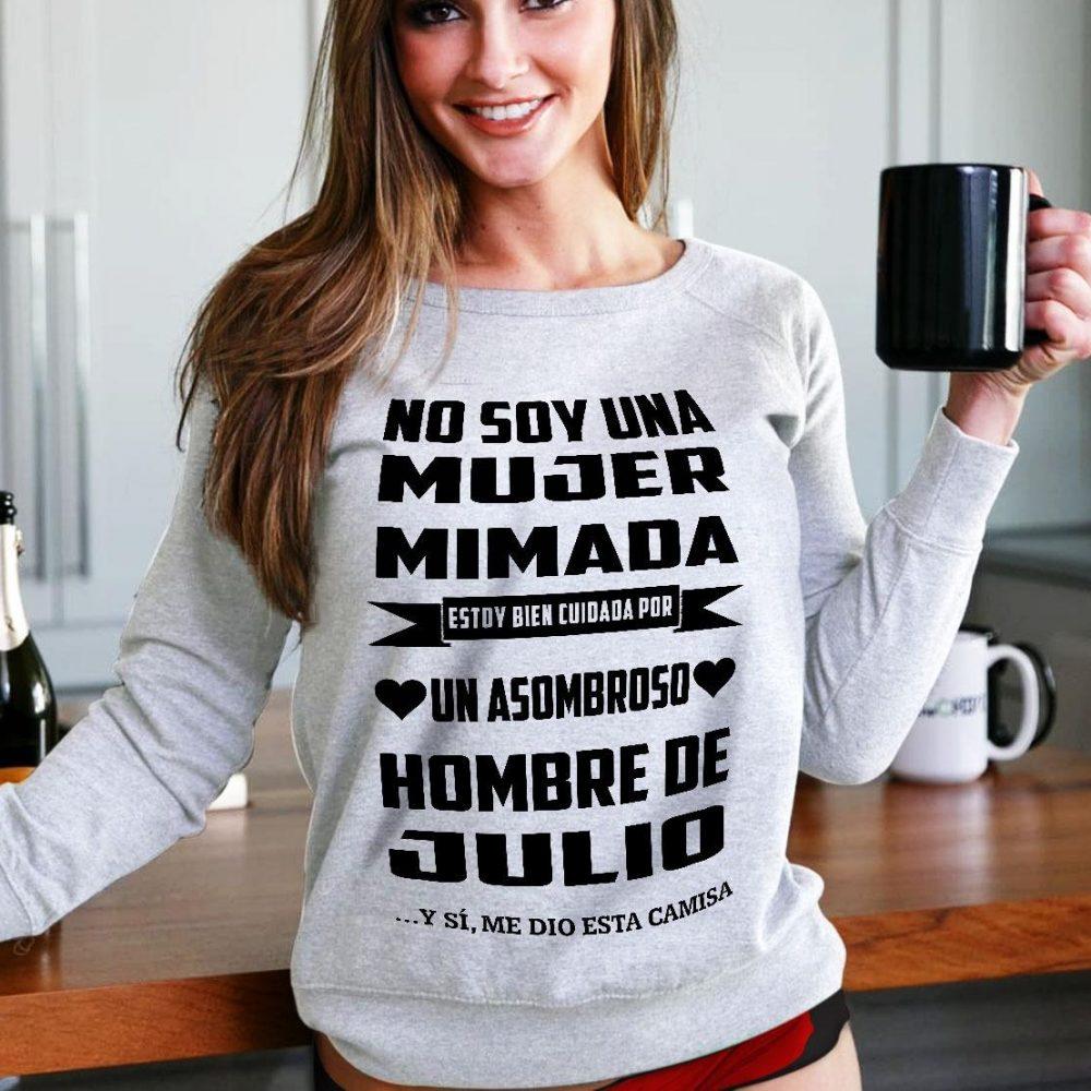 No Soy Una Mujer Mimada Un Asombroso Hombre De Julio Shirt