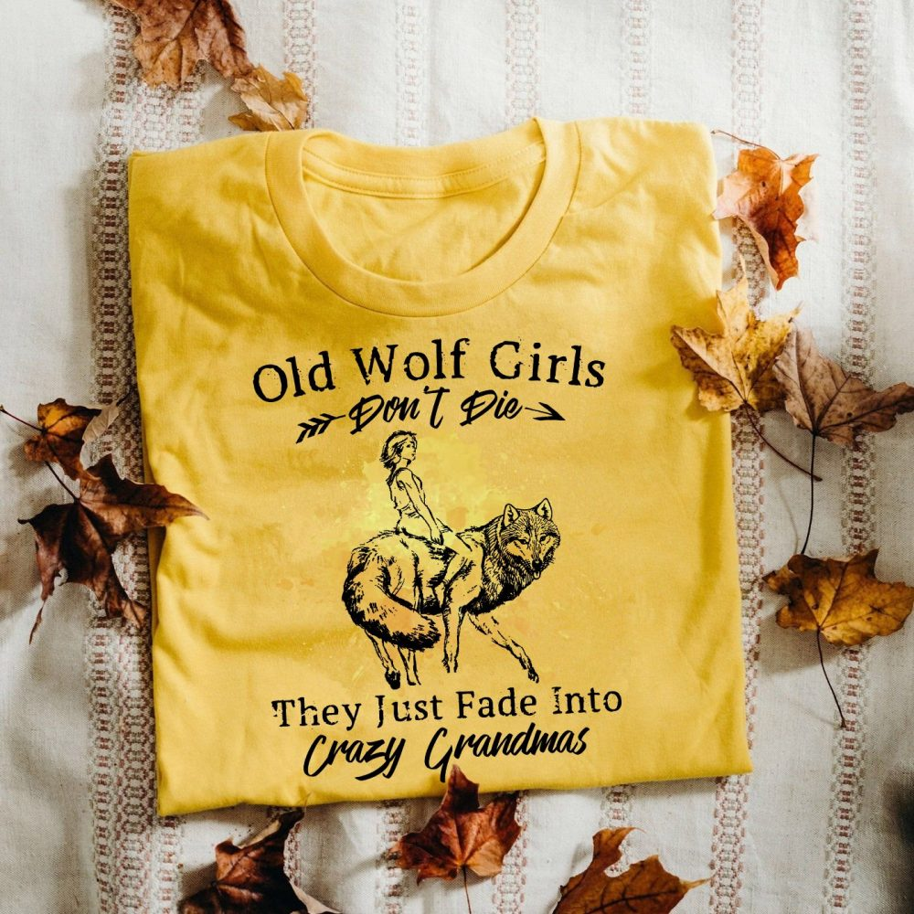 Old Wokf Girls Don't Die They Just Fade Into Crazy Grandmas Shirt