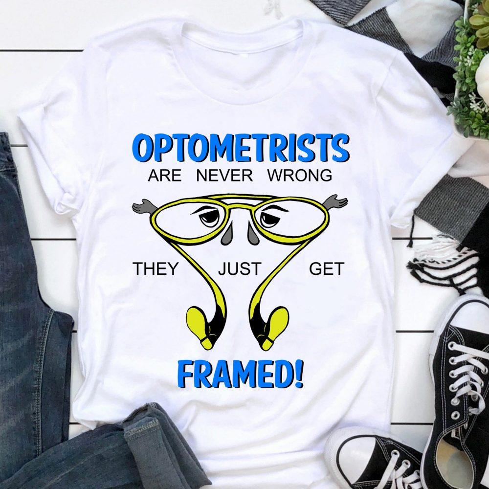 Optometrists Are Never Wrong They Just Get Framed Shirt