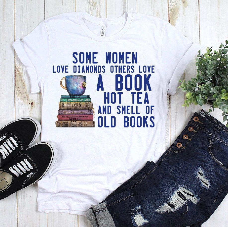 Some Women Love Diamonds Others Love A Book Hot Tea And Smell Of Old Books Shirt