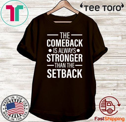 The Comeback Is Always Stronger than the Setback Shirt