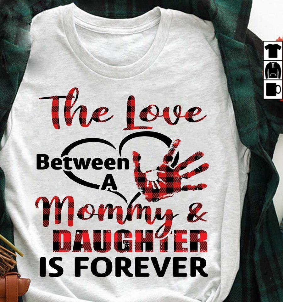 The Love Between A Mommy And Daughter Is Forever Shirt