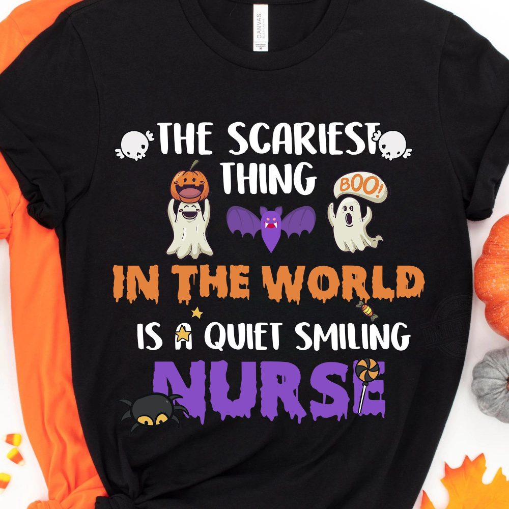 The Scariest Thing In The World Is A Quiet Smiling Nurse Shirt