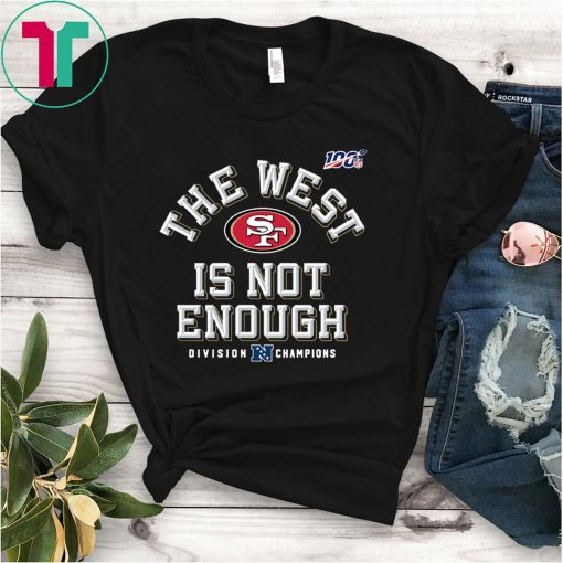 The West Is Not Enough Sf Niners San Francisco 49ers Shirt