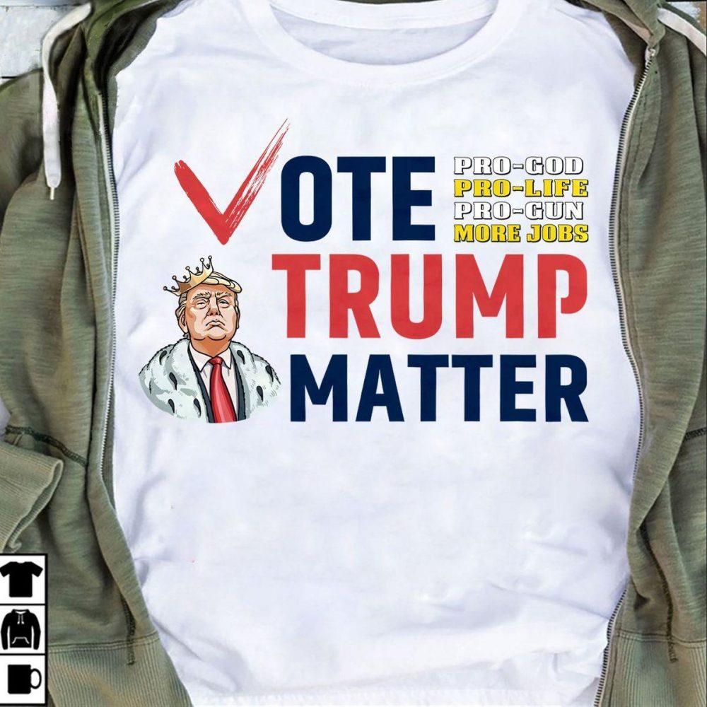 Vote Trump Matter Shirt