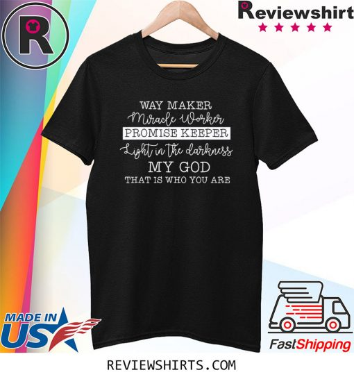 Way maker miracle worker promise keeper christian faith Shirt