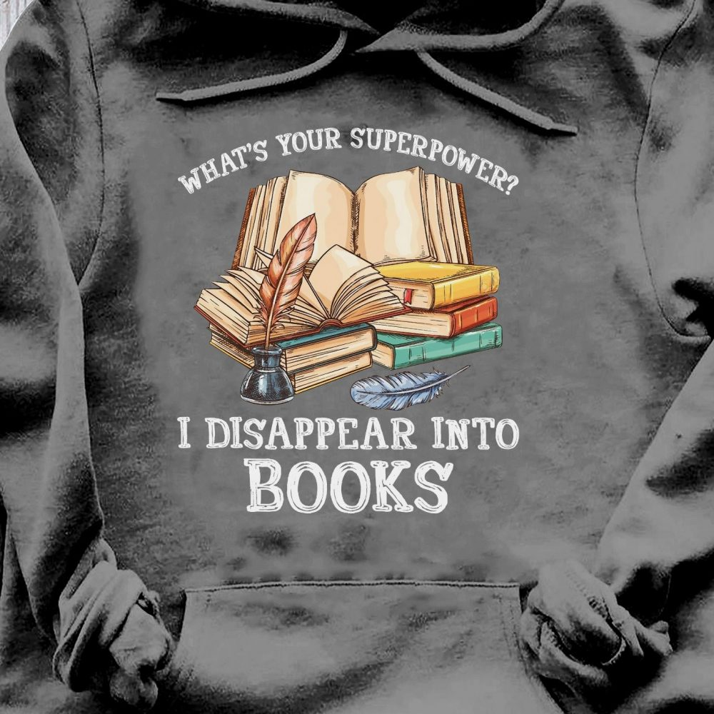 What's Your Superpower I Disappear Into Books Shirt
