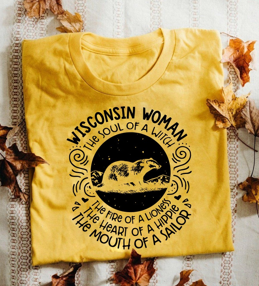 Wisconsin Woman The Soul Of A Witch The Fire Of A Lioness The Heart Of A Hippie The Mouth Of A Sailor Shirt