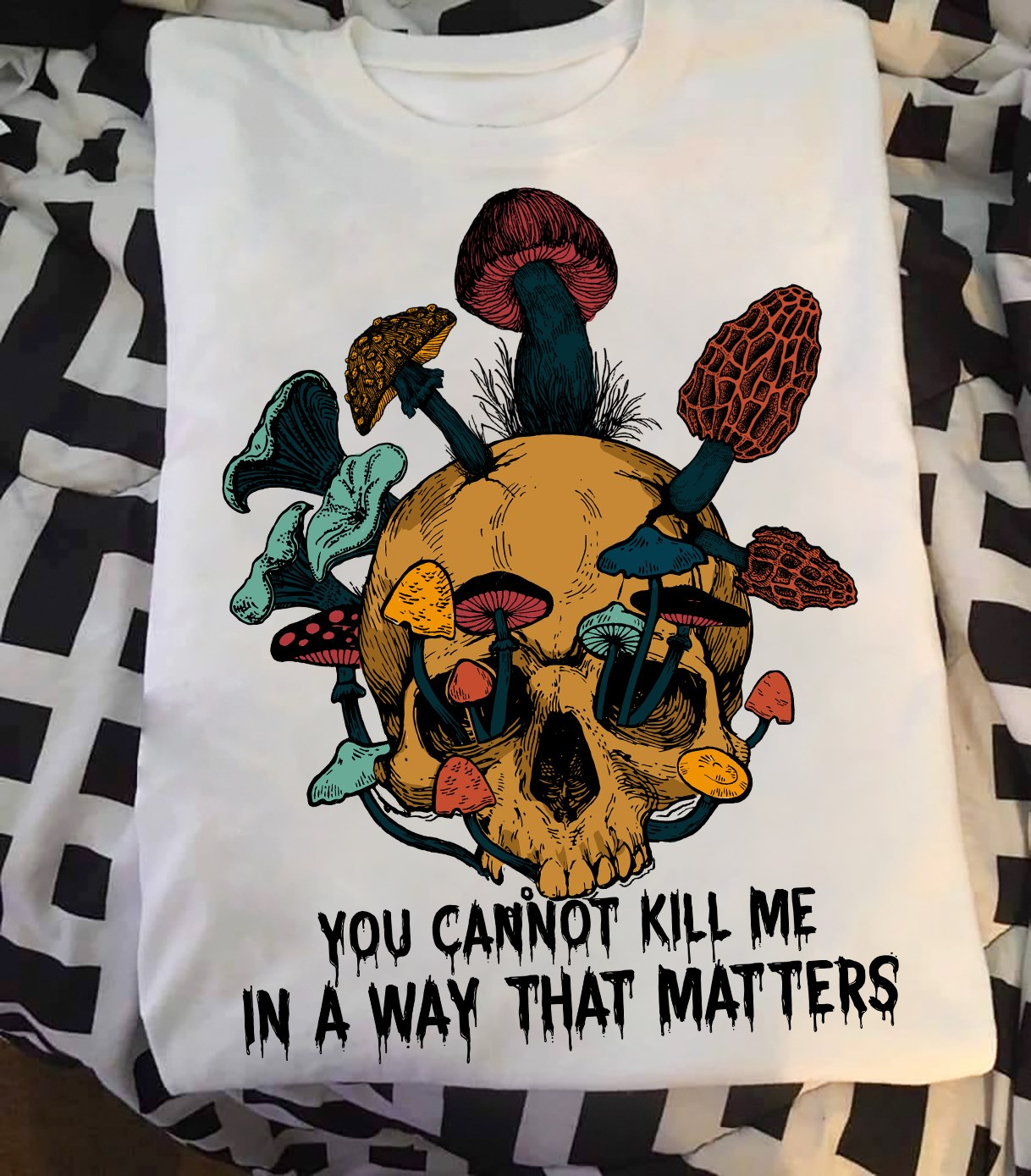 You Cannot Kill Me In A Way That Matters Shirt