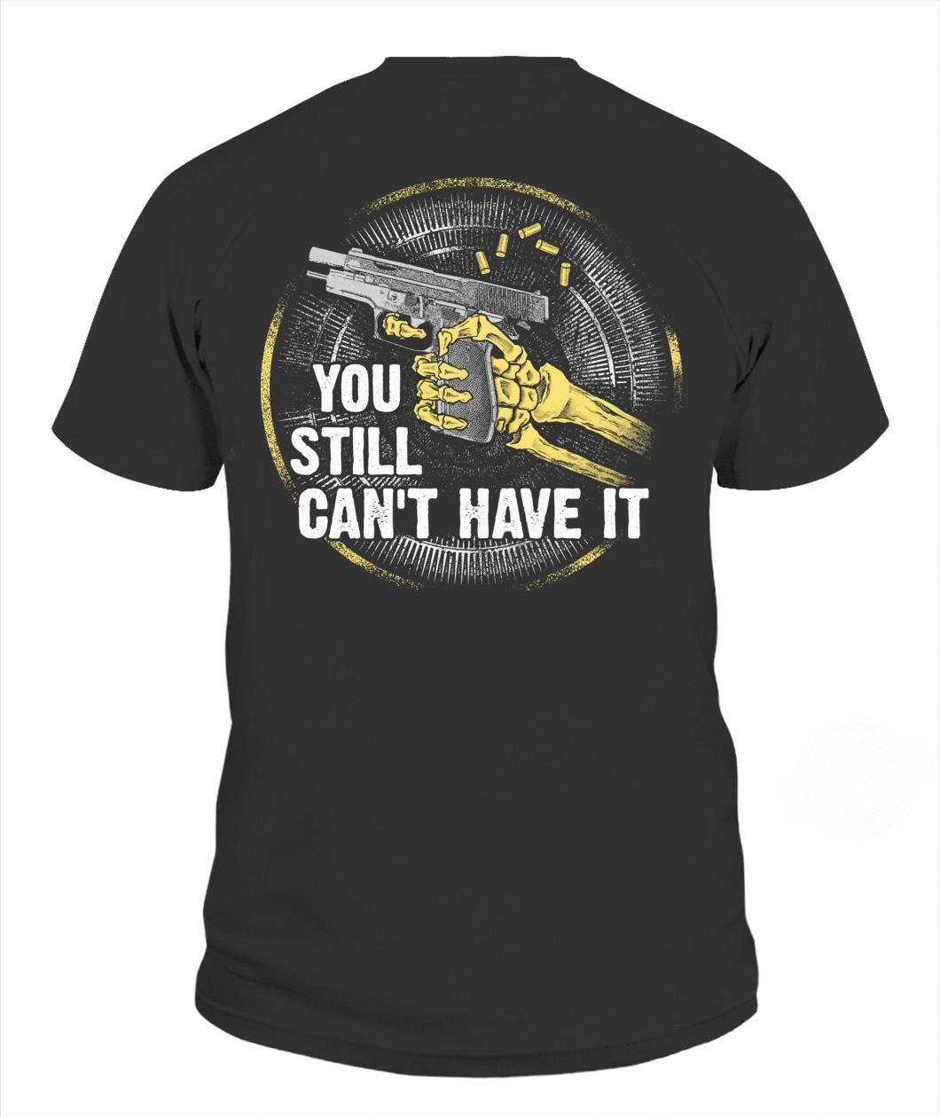 You Still Can't Have It Shirt