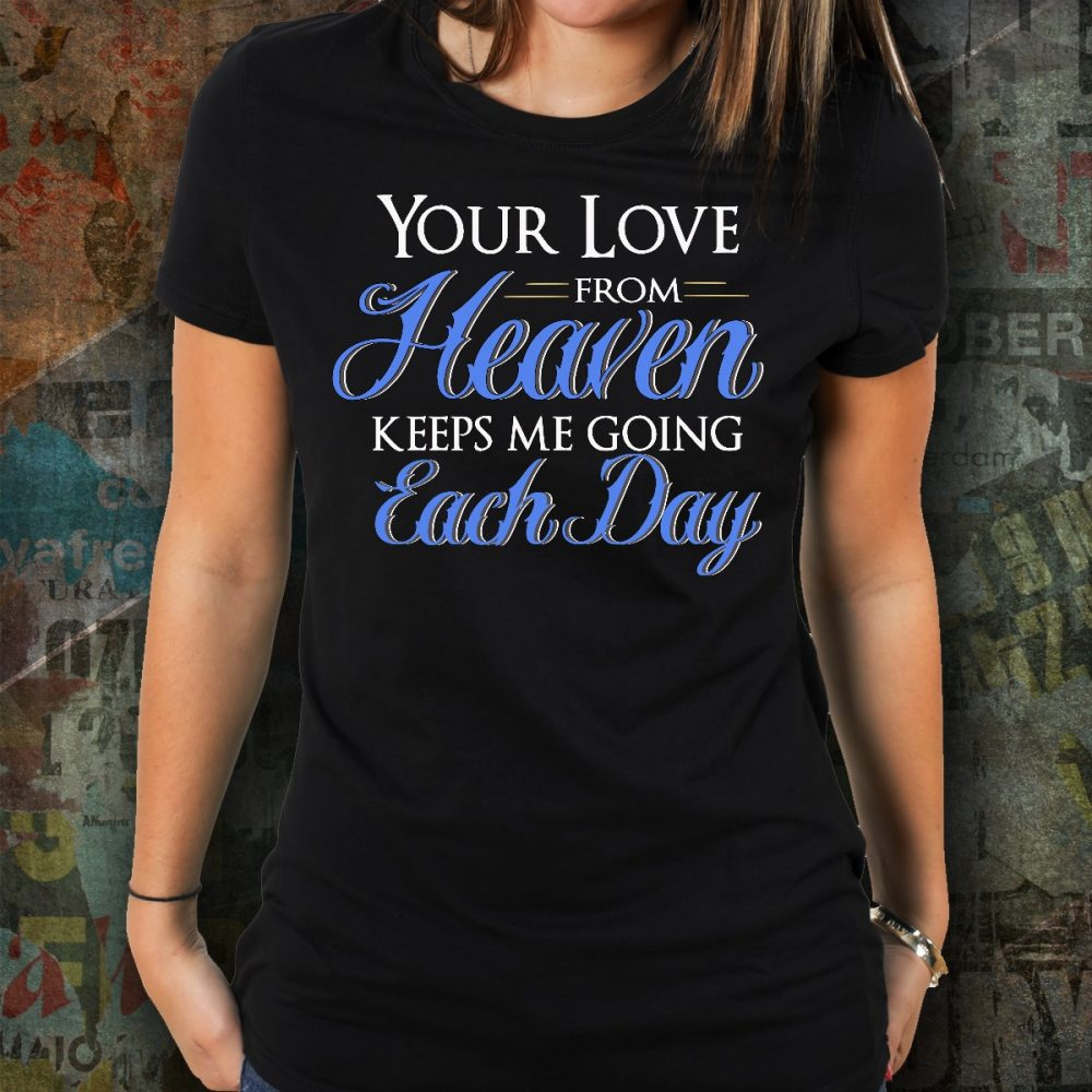 Your Love From Heaven Keeps Me Going Each Day Shirt